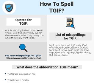 TGIF, spellcheck TGIF, how to spell TGIF, how do you spell TGIF, correct spelling for TGIF