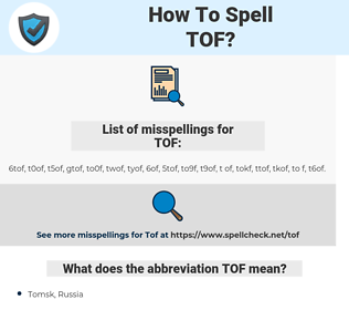 TOF, spellcheck TOF, how to spell TOF, how do you spell TOF, correct spelling for TOF