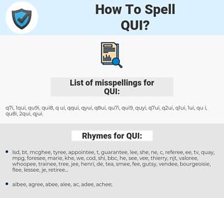 QUI, spellcheck QUI, how to spell QUI, how do you spell QUI, correct spelling for QUI