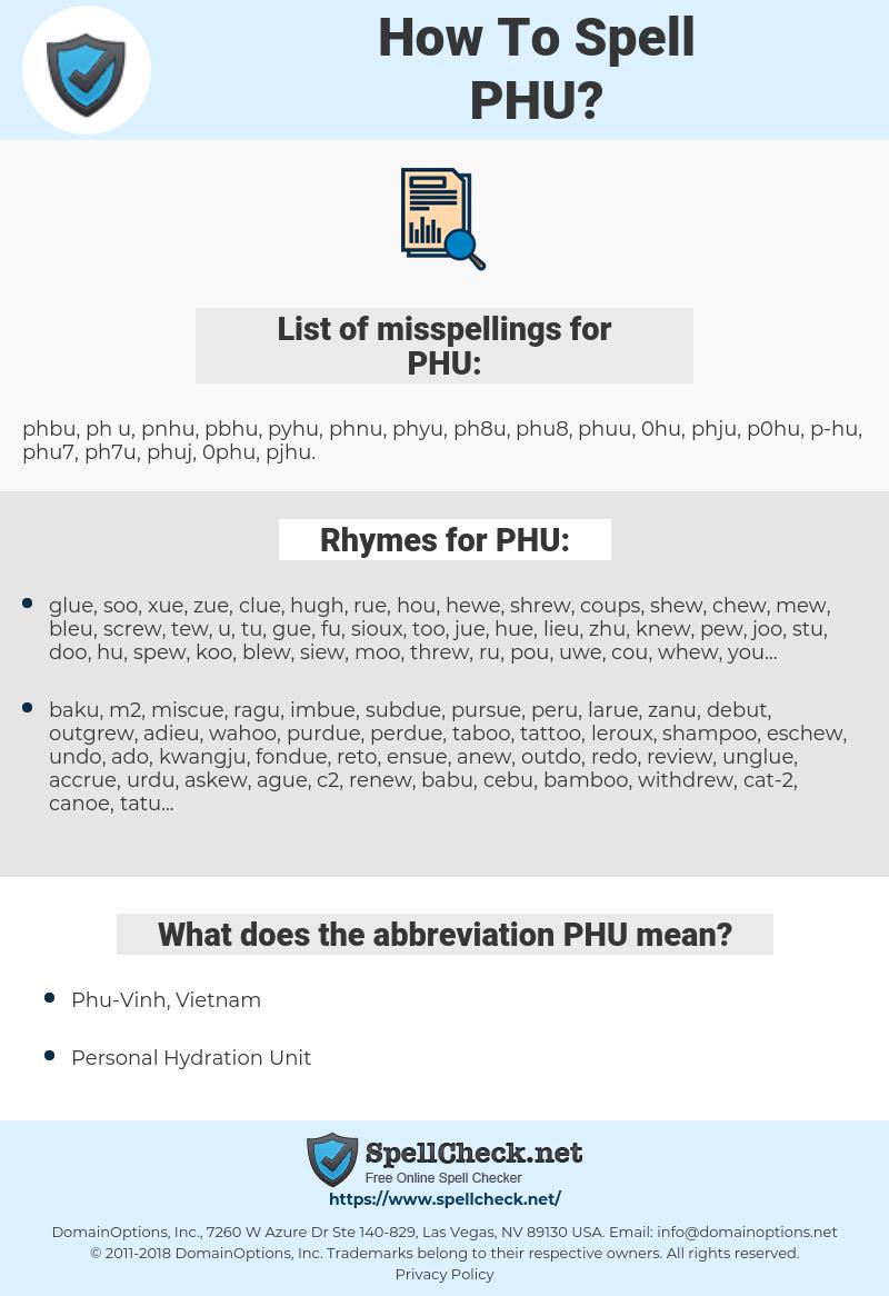 PHU, spellcheck PHU, how to spell PHU, how do you spell PHU, correct spelling for PHU