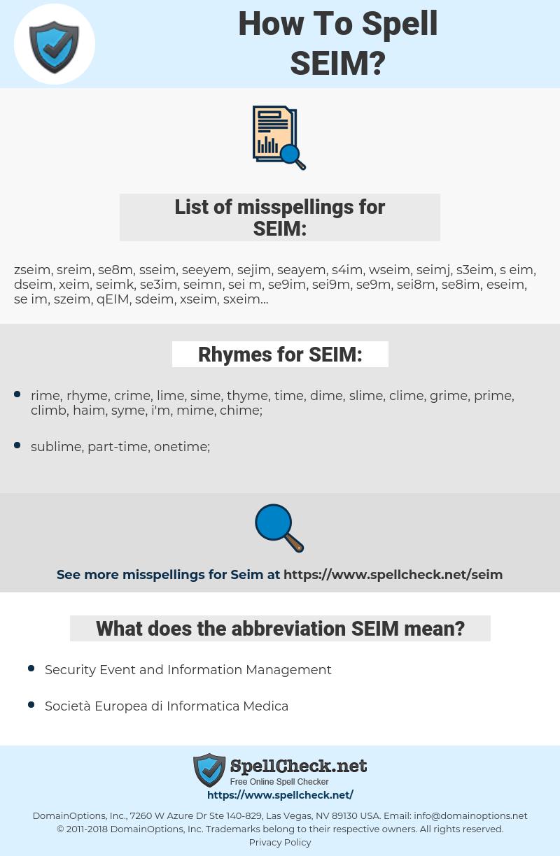 SEIM, spellcheck SEIM, how to spell SEIM, how do you spell SEIM, correct spelling for SEIM
