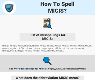 MICIS, spellcheck MICIS, how to spell MICIS, how do you spell MICIS, correct spelling for MICIS
