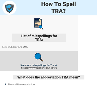 TRA, spellcheck TRA, how to spell TRA, how do you spell TRA, correct spelling for TRA