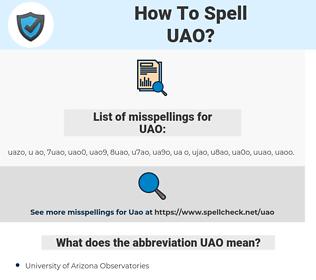 UAO, spellcheck UAO, how to spell UAO, how do you spell UAO, correct spelling for UAO