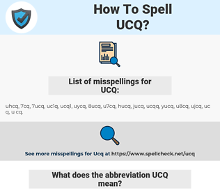 UCQ, spellcheck UCQ, how to spell UCQ, how do you spell UCQ, correct spelling for UCQ