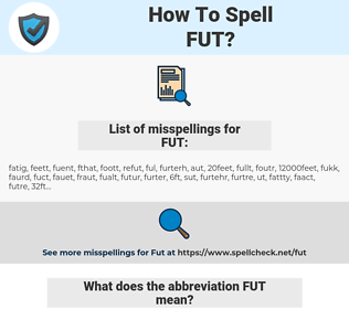FUT, spellcheck FUT, how to spell FUT, how do you spell FUT, correct spelling for FUT