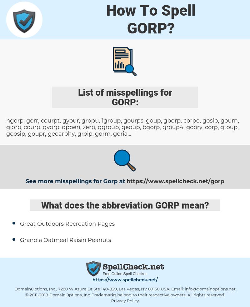 GORP, spellcheck GORP, how to spell GORP, how do you spell GORP, correct spelling for GORP