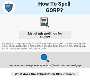 GORP, spellcheck GORP, how to spell GORP, how do you spell GORP, correct spelling for GORP