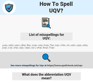 UQV, spellcheck UQV, how to spell UQV, how do you spell UQV, correct spelling for UQV