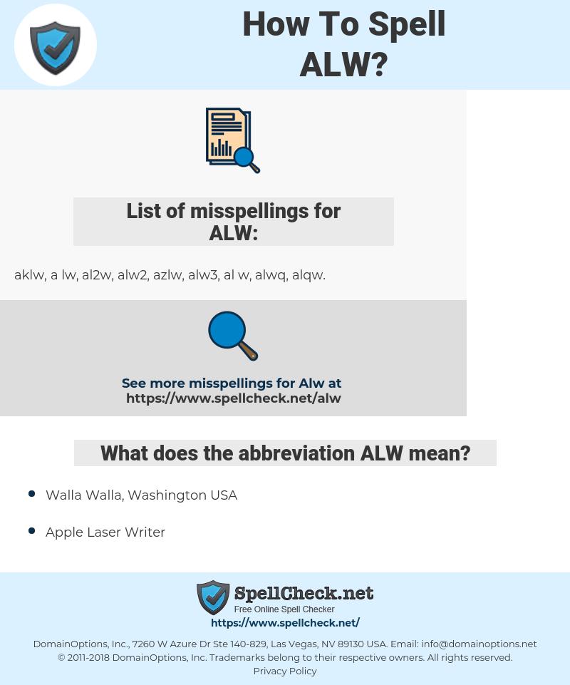 ALW, spellcheck ALW, how to spell ALW, how do you spell ALW, correct spelling for ALW