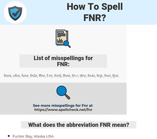FNR, spellcheck FNR, how to spell FNR, how do you spell FNR, correct spelling for FNR