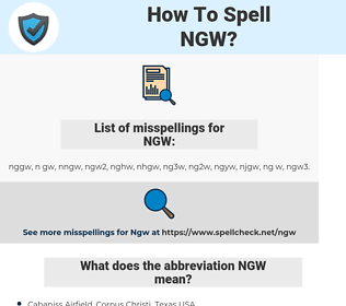 NGW, spellcheck NGW, how to spell NGW, how do you spell NGW, correct spelling for NGW