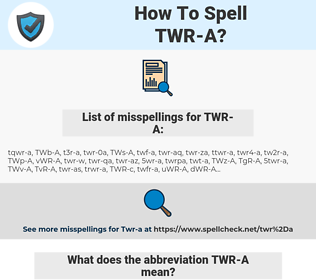TWR-A, spellcheck TWR-A, how to spell TWR-A, how do you spell TWR-A, correct spelling for TWR-A