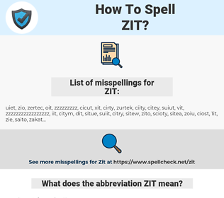 ZIT, spellcheck ZIT, how to spell ZIT, how do you spell ZIT, correct spelling for ZIT