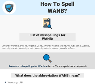 WANB, spellcheck WANB, how to spell WANB, how do you spell WANB, correct spelling for WANB