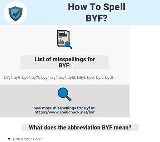 BYF, spellcheck BYF, how to spell BYF, how do you spell BYF, correct spelling for BYF