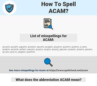 ACAM, spellcheck ACAM, how to spell ACAM, how do you spell ACAM, correct spelling for ACAM