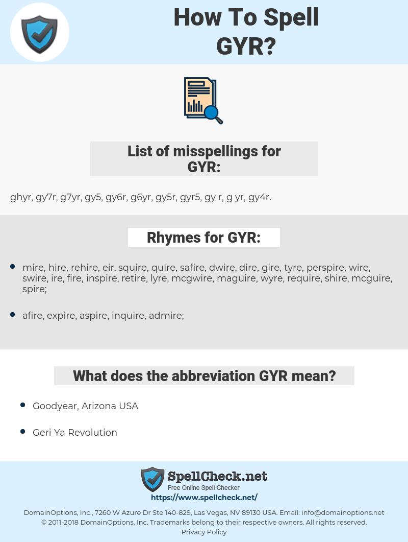 GYR, spellcheck GYR, how to spell GYR, how do you spell GYR, correct spelling for GYR
