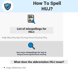 HUJ, spellcheck HUJ, how to spell HUJ, how do you spell HUJ, correct spelling for HUJ