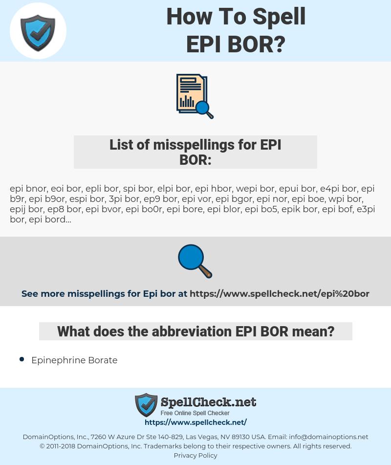 EPI BOR, spellcheck EPI BOR, how to spell EPI BOR, how do you spell EPI BOR, correct spelling for EPI BOR