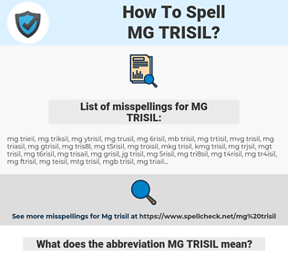 MG TRISIL, spellcheck MG TRISIL, how to spell MG TRISIL, how do you spell MG TRISIL, correct spelling for MG TRISIL
