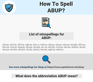 ABUP, spellcheck ABUP, how to spell ABUP, how do you spell ABUP, correct spelling for ABUP