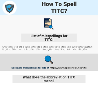 TITC, spellcheck TITC, how to spell TITC, how do you spell TITC, correct spelling for TITC