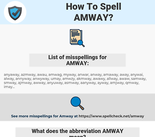 AMWAY, spellcheck AMWAY, how to spell AMWAY, how do you spell AMWAY, correct spelling for AMWAY