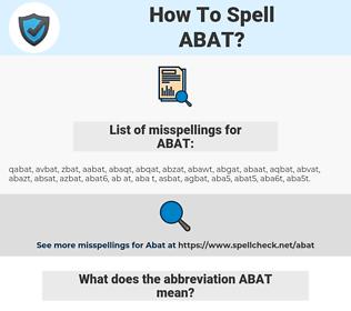 ABAT, spellcheck ABAT, how to spell ABAT, how do you spell ABAT, correct spelling for ABAT