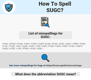 SUGC, spellcheck SUGC, how to spell SUGC, how do you spell SUGC, correct spelling for SUGC