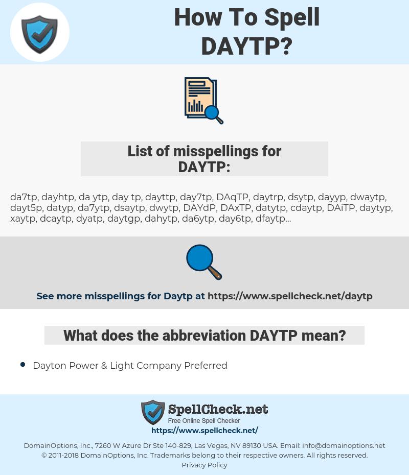 DAYTP, spellcheck DAYTP, how to spell DAYTP, how do you spell DAYTP, correct spelling for DAYTP