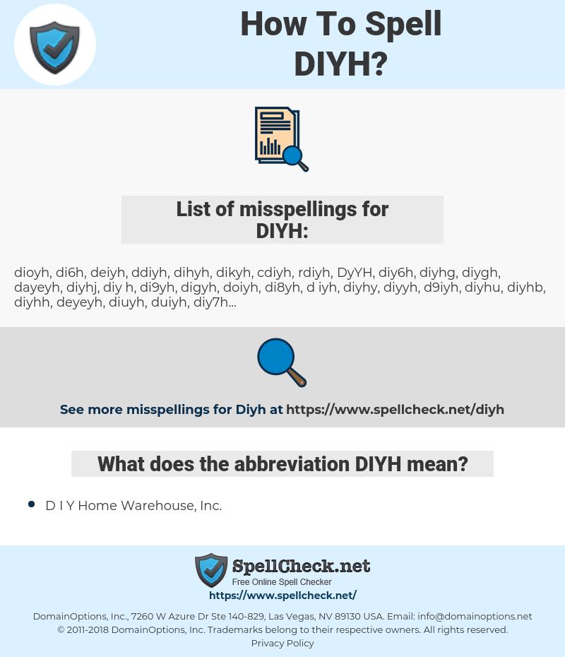 DIYH, spellcheck DIYH, how to spell DIYH, how do you spell DIYH, correct spelling for DIYH