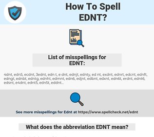EDNT, spellcheck EDNT, how to spell EDNT, how do you spell EDNT, correct spelling for EDNT