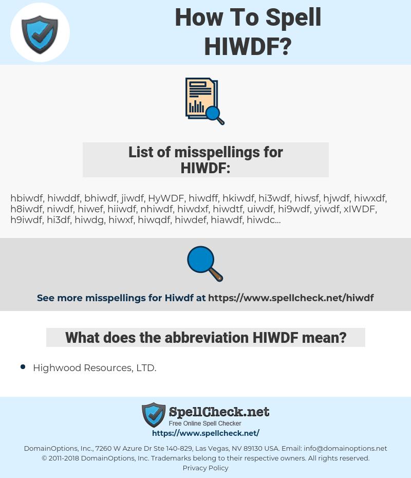 HIWDF, spellcheck HIWDF, how to spell HIWDF, how do you spell HIWDF, correct spelling for HIWDF