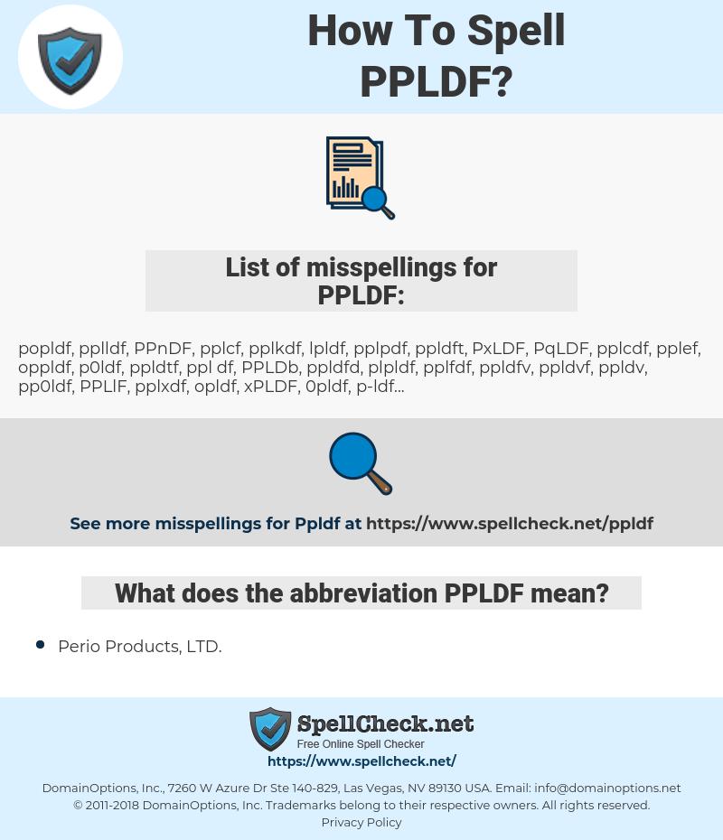 PPLDF, spellcheck PPLDF, how to spell PPLDF, how do you spell PPLDF, correct spelling for PPLDF