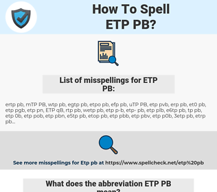 ETP PB, spellcheck ETP PB, how to spell ETP PB, how do you spell ETP PB, correct spelling for ETP PB