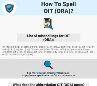 OIT (ORA), spellcheck OIT (ORA), how to spell OIT (ORA), how do you spell OIT (ORA), correct spelling for OIT (ORA)