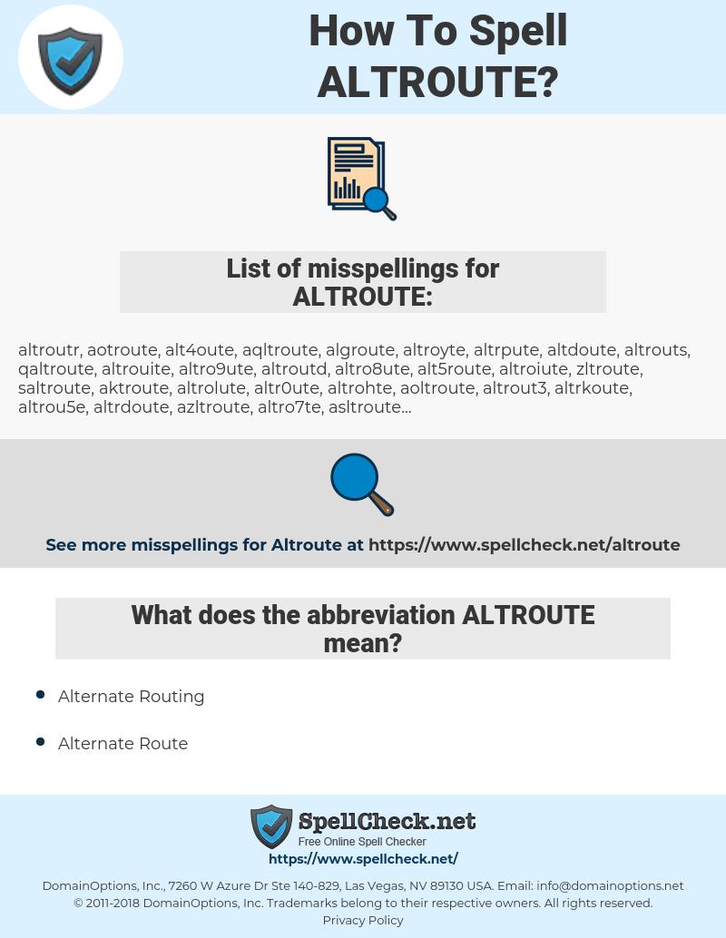 ALTROUTE, spellcheck ALTROUTE, how to spell ALTROUTE, how do you spell ALTROUTE, correct spelling for ALTROUTE