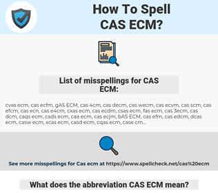 CAS ECM, spellcheck CAS ECM, how to spell CAS ECM, how do you spell CAS ECM, correct spelling for CAS ECM