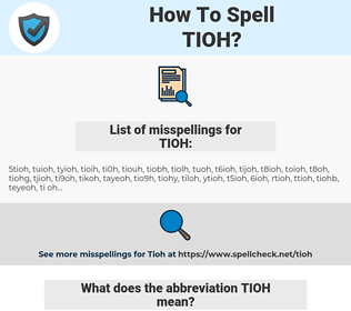 TIOH, spellcheck TIOH, how to spell TIOH, how do you spell TIOH, correct spelling for TIOH