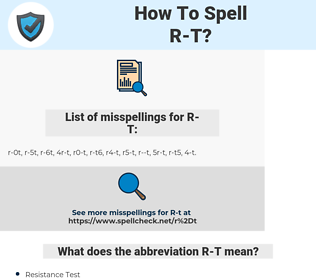 R-T, spellcheck R-T, how to spell R-T, how do you spell R-T, correct spelling for R-T