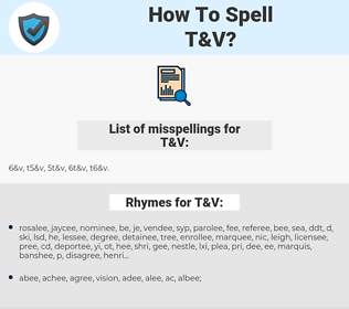 T&V, spellcheck T&V, how to spell T&V, how do you spell T&V, correct spelling for T&V