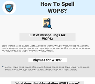 WOPS, spellcheck WOPS, how to spell WOPS, how do you spell WOPS, correct spelling for WOPS