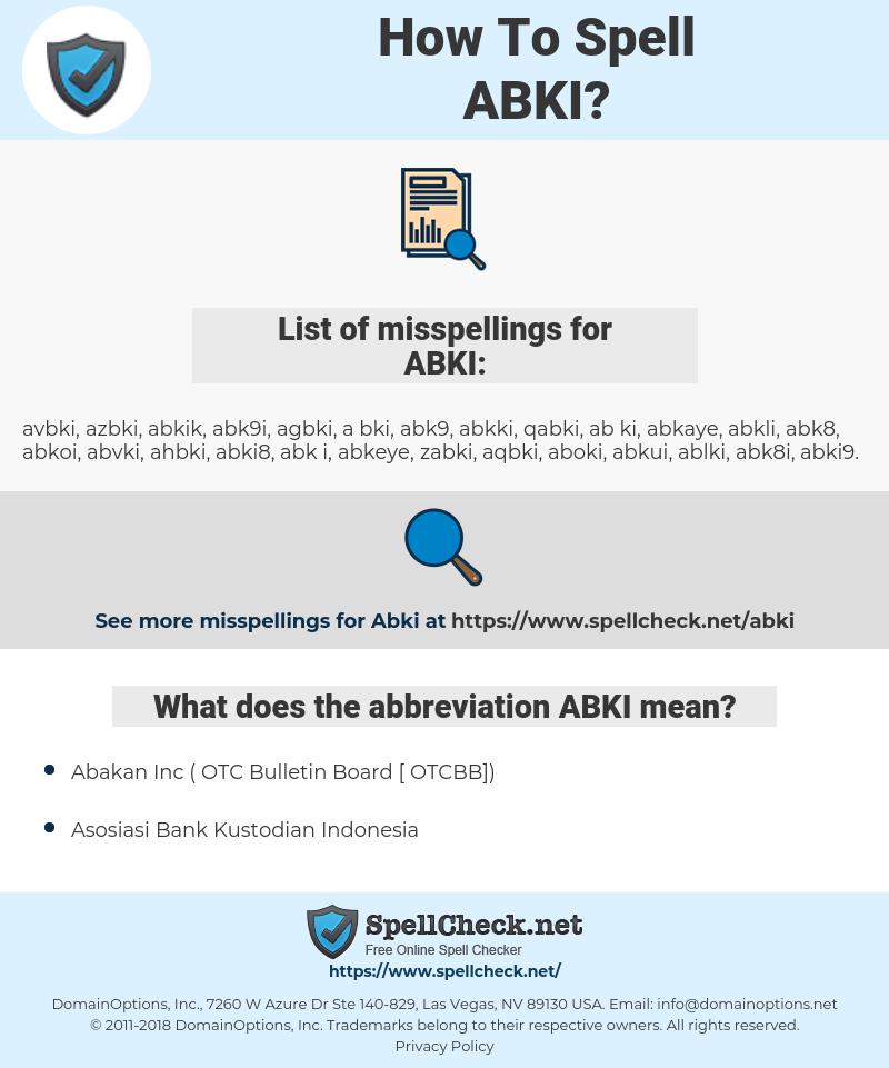 ABKI, spellcheck ABKI, how to spell ABKI, how do you spell ABKI, correct spelling for ABKI