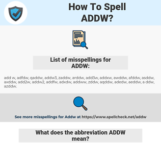 ADDW, spellcheck ADDW, how to spell ADDW, how do you spell ADDW, correct spelling for ADDW