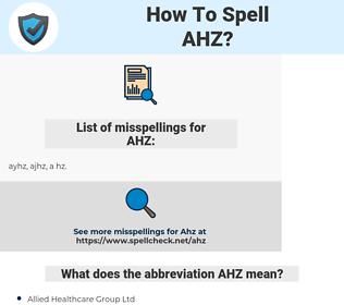 AHZ, spellcheck AHZ, how to spell AHZ, how do you spell AHZ, correct spelling for AHZ
