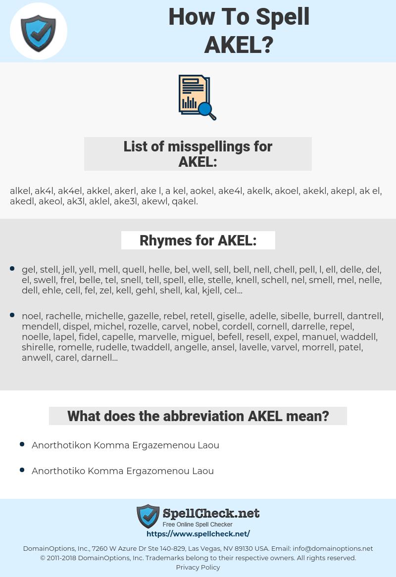 AKEL, spellcheck AKEL, how to spell AKEL, how do you spell AKEL, correct spelling for AKEL