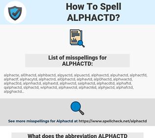 ALPHACTD, spellcheck ALPHACTD, how to spell ALPHACTD, how do you spell ALPHACTD, correct spelling for ALPHACTD