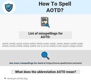 AOTD, spellcheck AOTD, how to spell AOTD, how do you spell AOTD, correct spelling for AOTD