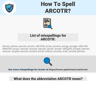 ARCOTR, spellcheck ARCOTR, how to spell ARCOTR, how do you spell ARCOTR, correct spelling for ARCOTR